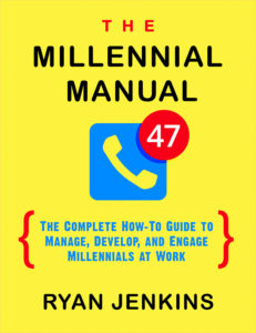 The Millennial Manual - The Complete How-To Guide to Manage, Develop, and Engage Millennials at Work