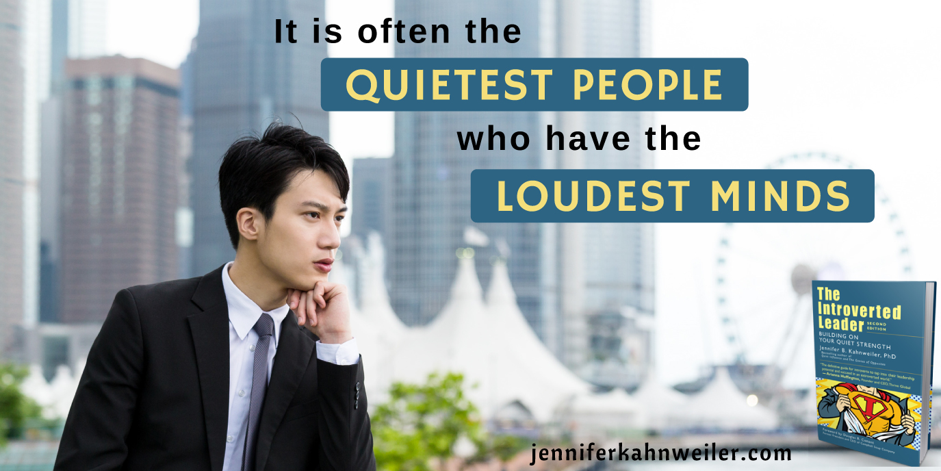 It is often the quietest people who have the loudest minds.