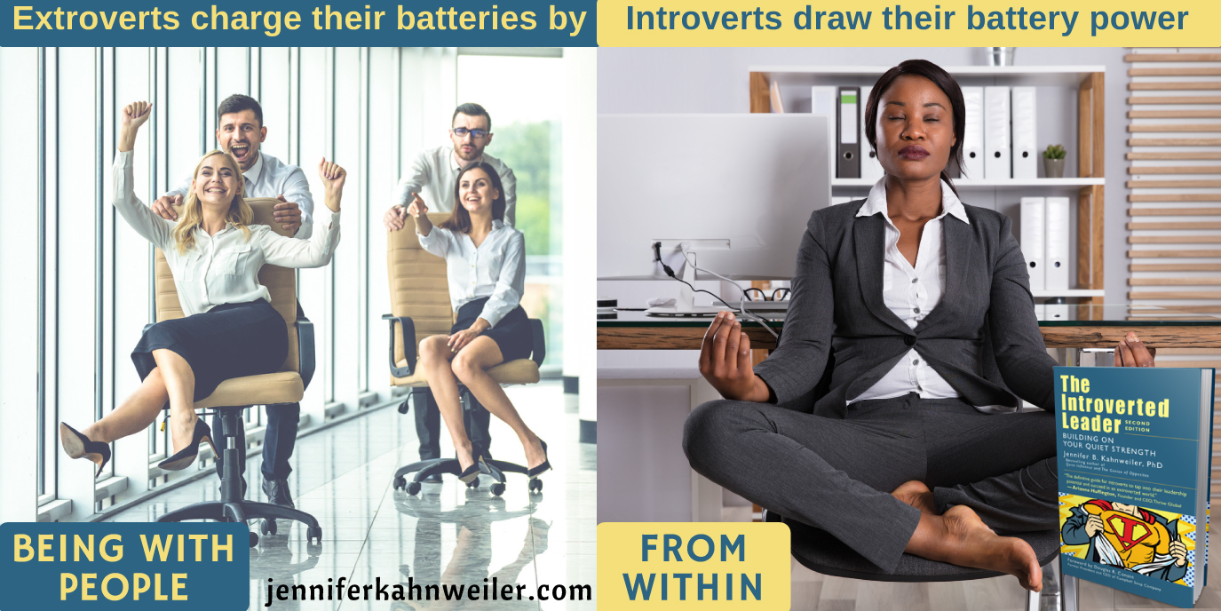 Extroverts charge their batteries by being with people. Introverts charge their battery power from within.