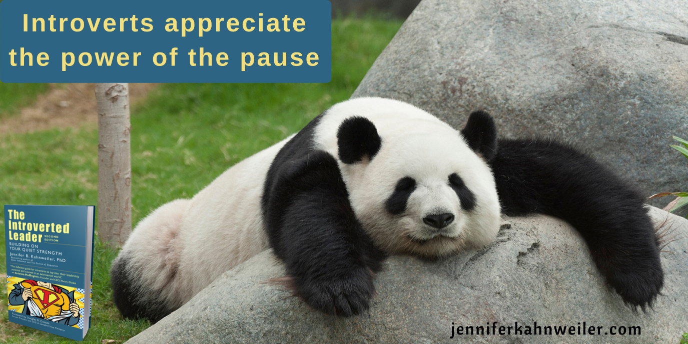 Introverts appreciate the power of the pause.