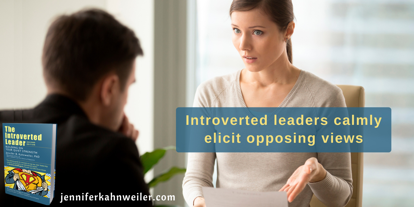 Introverted leaders calmly elicit opposing views.