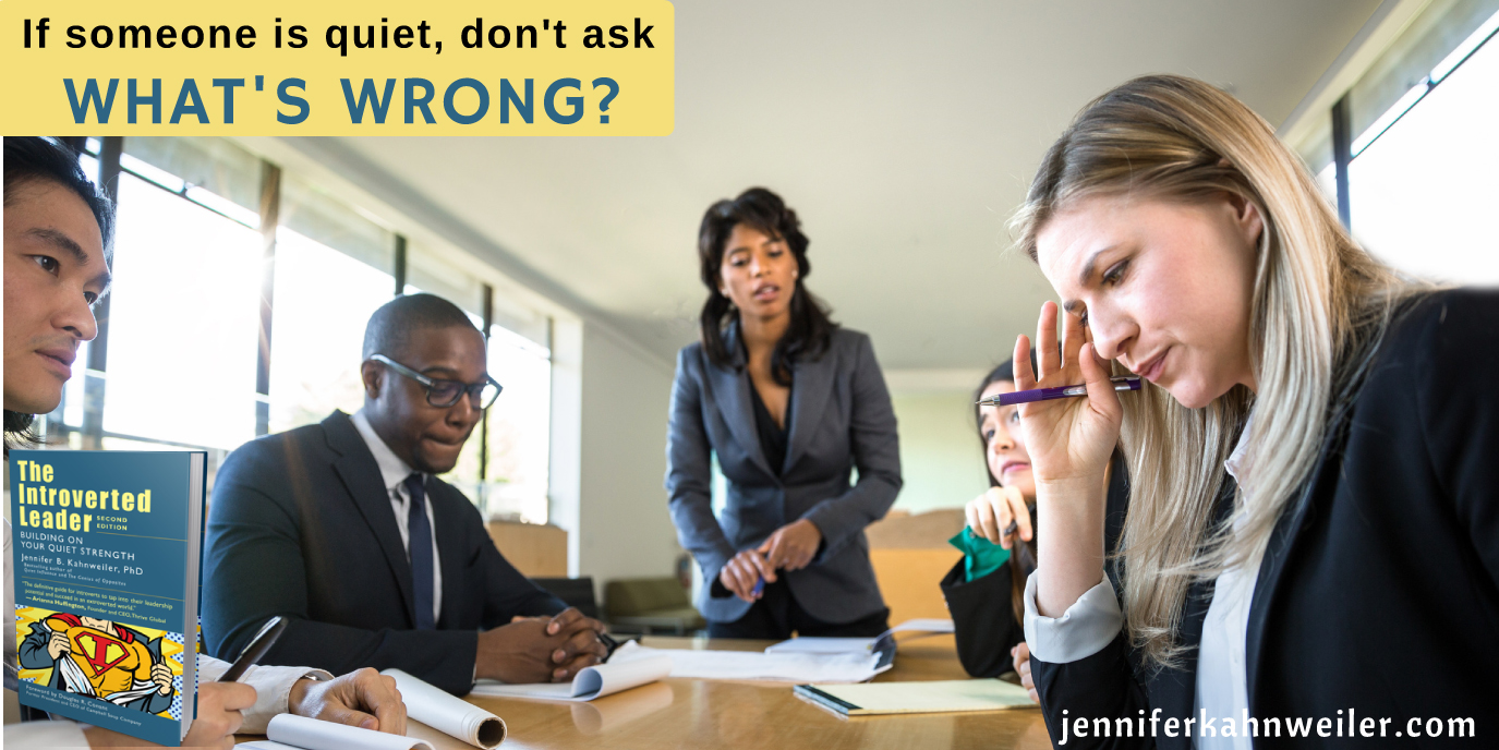 """If someone is quiet, don't ask """"what's wrong?"""""""