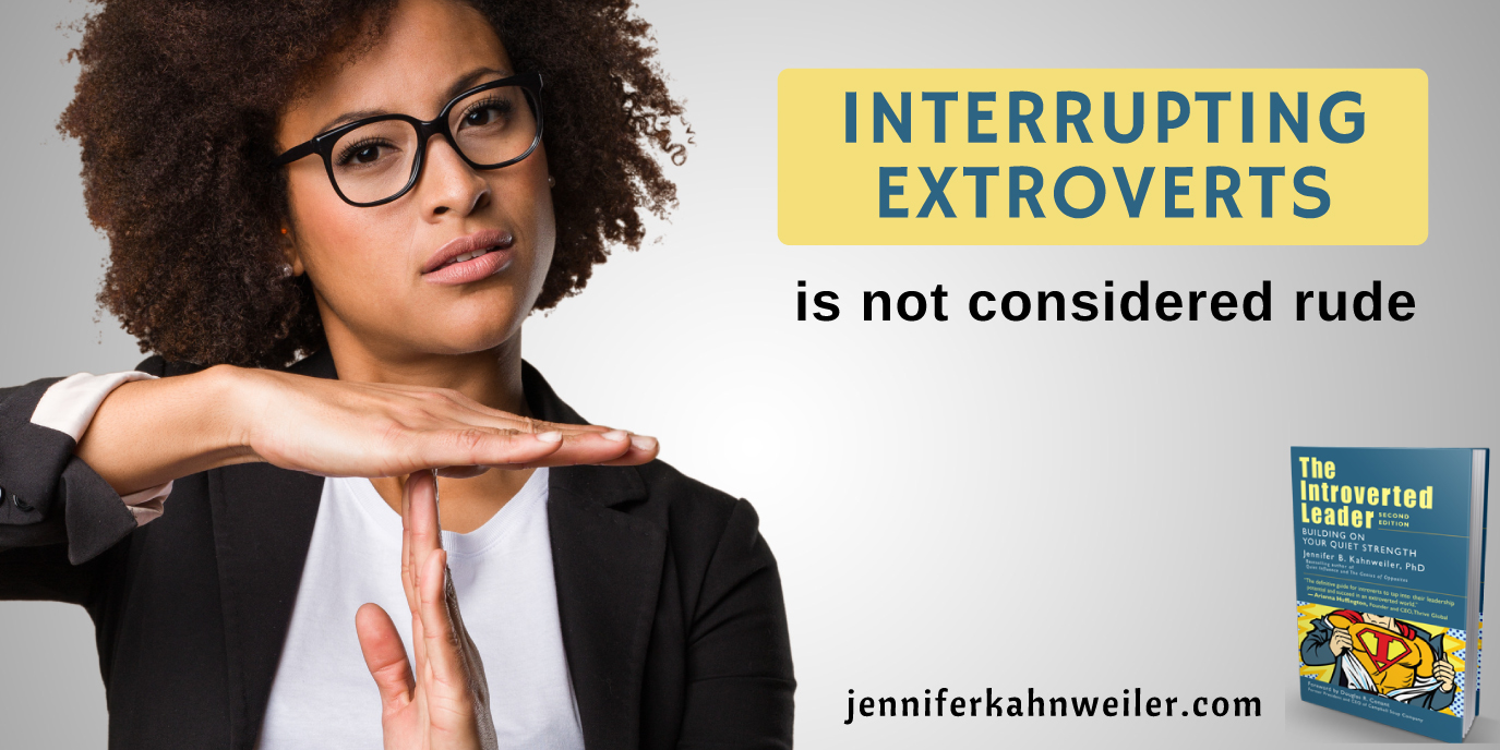 Interrupting extroverts is not considered rude.