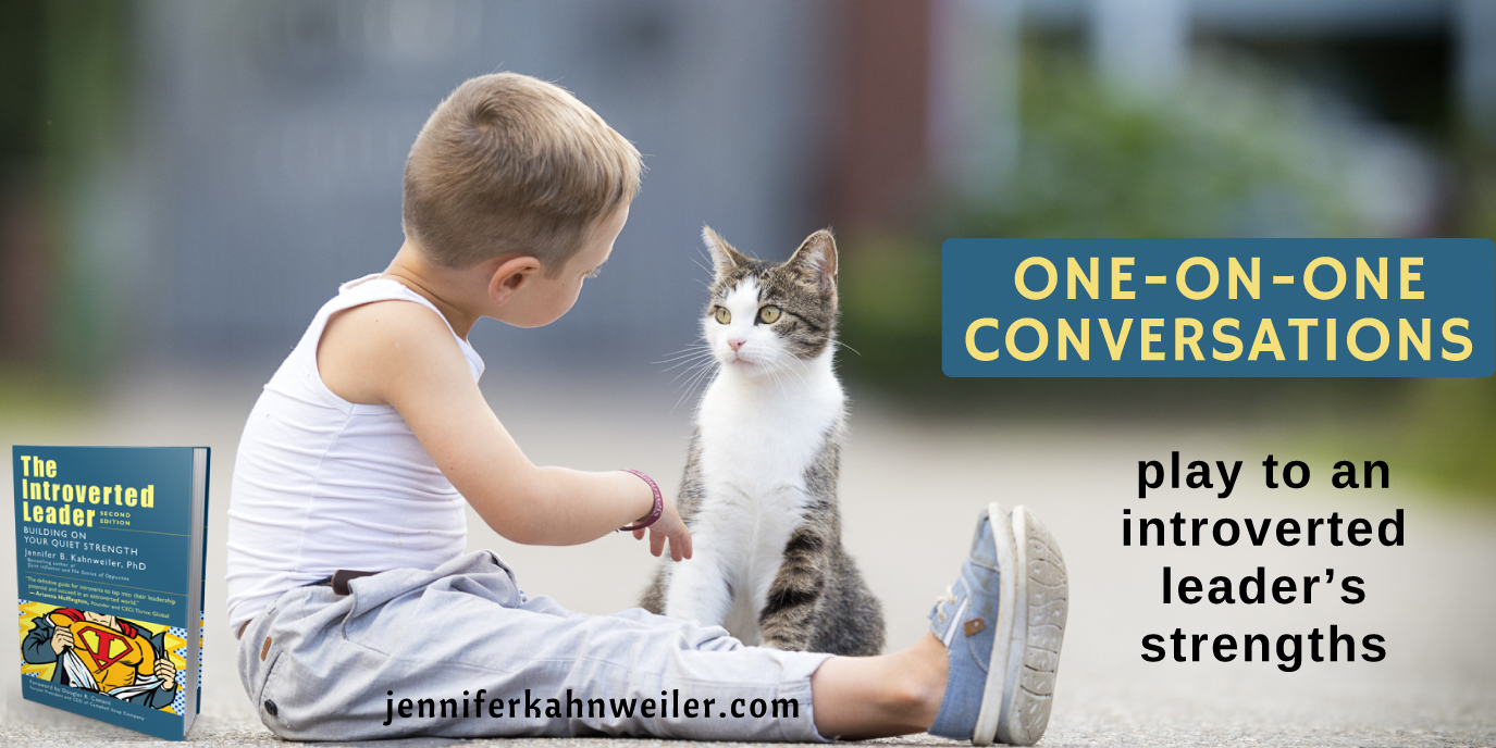 One-on-one conversations play to an introverted leader's strengths.