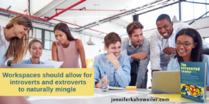Workspaces should allow for introverts and extroverts to naturally mingle.